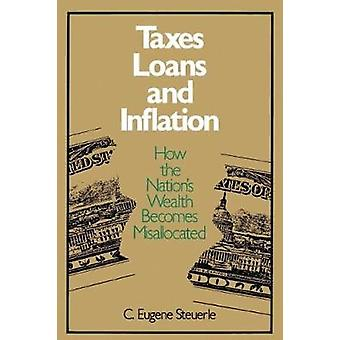 Taxes - Loans and Inflation - How the Nation's Wealth Becomes Misalloc