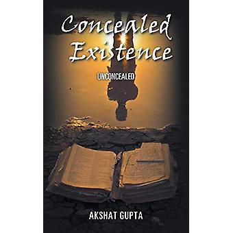 Concealed Existence - Unconcealed by Akshat Gupta - 9781482874532 Book