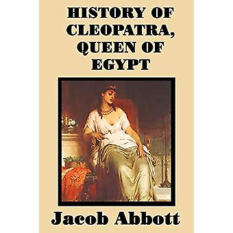 History of Cleopatra - Queen of Egypt by Jacob Abbott - 9781515401254