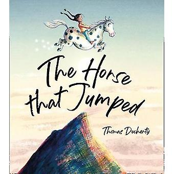 The Horse That Jumped A magical celebration of friendship freedom and the power of the imagination