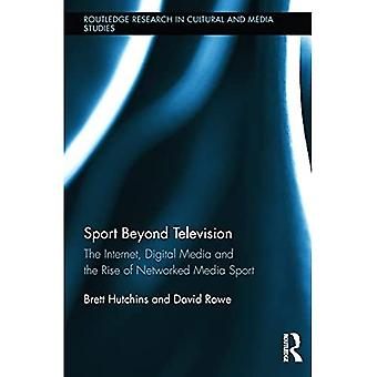 Sport Beyond Television: The Internet, Digital Media and the Rise of Networked Media Sport (Routledge Research in Cultural and Media Studies)