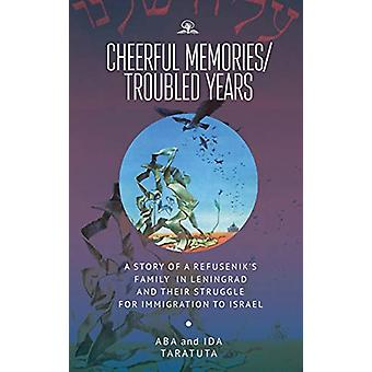 Cheerful Memories/Troubled Years - A Story of a Refusenik's Family in