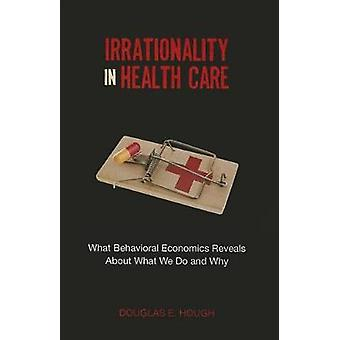 Irrationality in Health Care by Douglas E. Hough