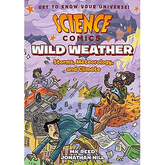 Science Comics Wild Weather  Storms Meteorology and Climate by Mk Reed & Illustrated by Jonathan Hill