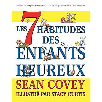 Les 7 Habitudes des Enfants Heureux by Sean Covey