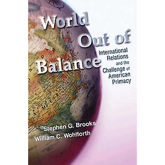 World Out of Balance - International Relations and the Challenge of Am
