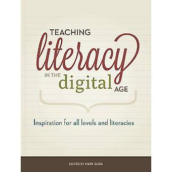 Teaching Literacy in the Digital Age - Inspiration for All Levels and