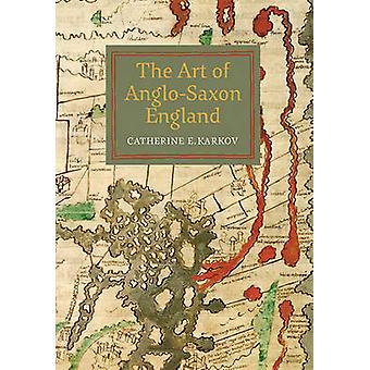 The Art of Anglo-Saxon England by Catherine E. Karkov - 9781783270958