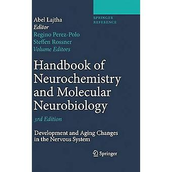 Handbook of Neurochemistry and Molecular Neurobiology  Development and Aging Changes in the Nervous System by Editor in chief Abel Lajtha & Volume editor Regino Perez Polo & Volume editor Steffen Rossner