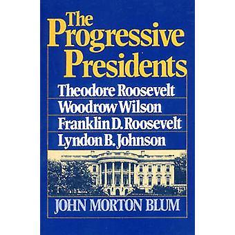 Die progressiven Präsidenten Theodore Roosevelt Woodrow Wilson Roosevelt Lyndon B. Johnson von Blum & John Morton