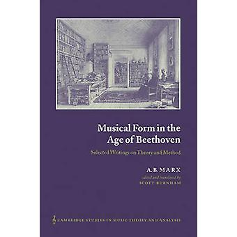 Musical Form in the Age of Beethoven Selected Writings on Theory and Method by Marx & A. B.