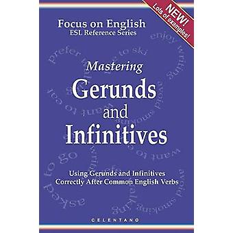 English Gerunds and Infinitives for ESL Learners  Using Them Correctly After Common English Verbs by Celentano & Thomas