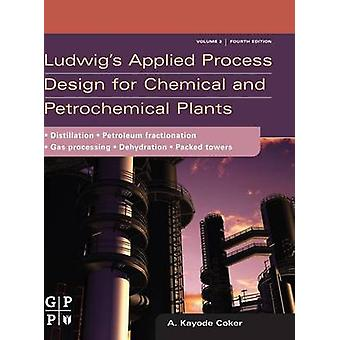 Ludwigs Applied Process Design for Chemical and Petrochemical Plants by Coker &  PhD & A. Kayode
