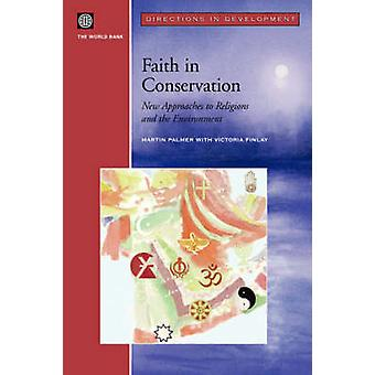 Faith in Conservation New Approaches to Religions and the Envi by Palmer & Martin