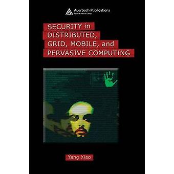 Security in Distributed Grid Mobile and Pervasive Computing by Xiao & Yang