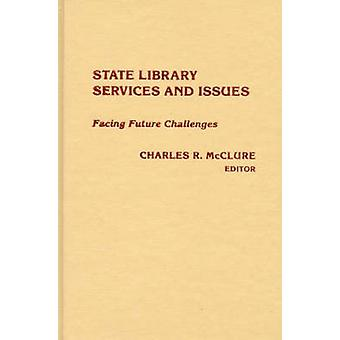 State Library Services and Issues Facing Future Challenges by McClure & Charles R.