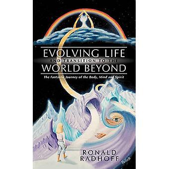 Vita in evoluzione e la transizione verso il mondo oltre il fantastico viaggio di corpo mente e spirito di Radhoff & Ronald