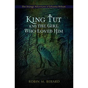 King Tut and the Girl Who Loved HimThe Strange Adventures of Johanna Wilson by Berard & Robin M