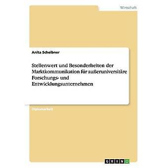 Stellenwert und Besonderheiten der Marktkommunikation fr aueruniversitre Forschungs und Entwicklungsunternehmen af Scheibner & Anita