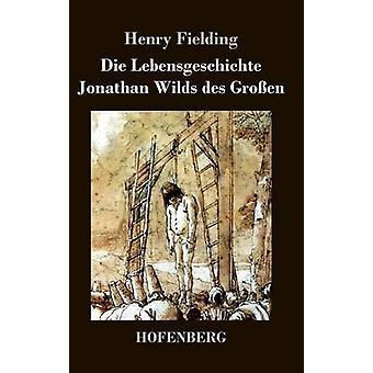 Die Lebensgeschichte Jonathan Wilds des Groen af Fielding & Henry