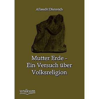 Mutter Erde  Ein Versuch ber Volksreligion by Dieterich & Albrecht
