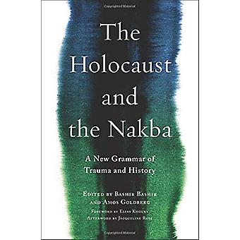 The Holocaust and the Nakba - A New Grammar of Trauma and History by T