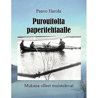 Purouitolta paperitehtaalleMukana olleet muistelevat by Harola & Paavo