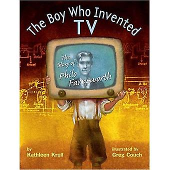 The Boy Who Invented TV - The Story of Philo Farnsworth by Kathleen Kr