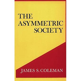 The Asymmetric Society by James S. Coleman - 9780815601746 Book