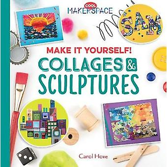 Make It Yourself! Collages & Sculptures by Carol Hove - 9781532110672