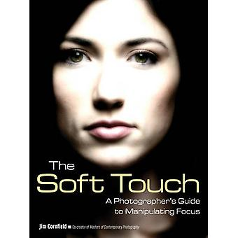 Soft Touch - A Photographer's Guide to Manipulating Focus by Jim Cornf