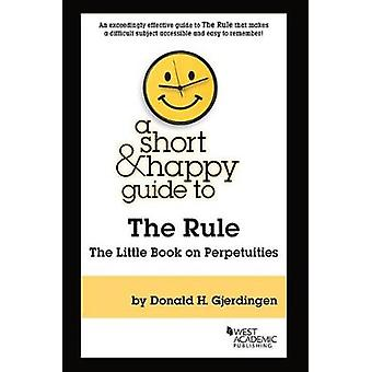 A Short & Happy Guide to the Rule - The Little Book on Perpetuities by