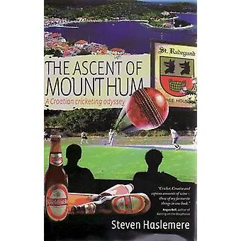 The Ascent of Mount Hum - A Croatian Cricketing Odyssey by Steven Hasl