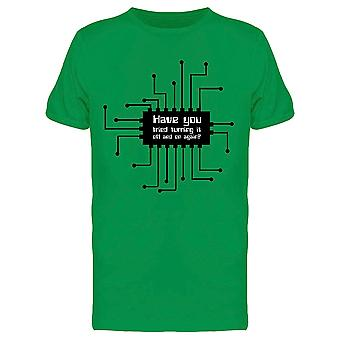 Have You Tried Turning It Off And On Circuit Chip Funny Geek Men's T-shirt
