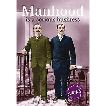 Manhood - Is a Serious Business by Cath Tate - 9781909396395 Book