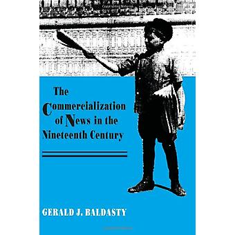 The Commercialization of News in the Nineteenth Century by Gerald J.