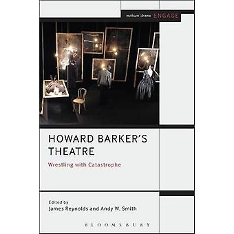Howard Barkers Theatre Wrestling with Catastrophe di James Reynolds
