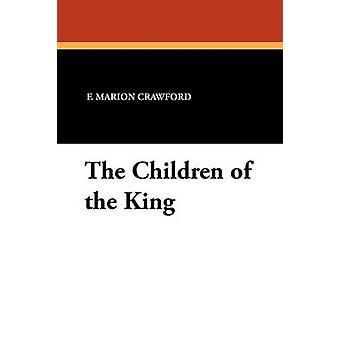 The Children of the King by Crawford & F. Marion