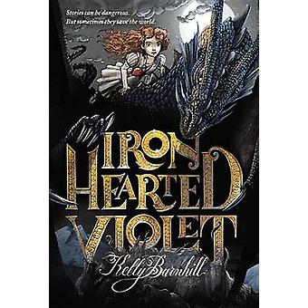 Iron Hearted Violet by Kelly Barnhill - Iacopo Bruno - 9780316056755