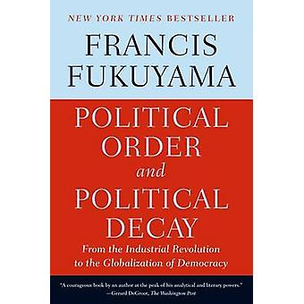 Political Order and Political Decay - From the Industrial Revolution t