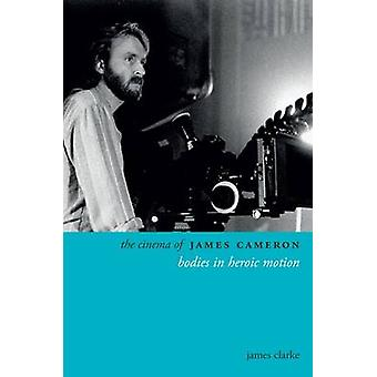 Cinema of James Cameron by James Clarke