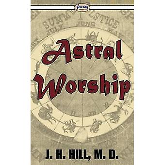 Astral Worship by Hill & J. H.