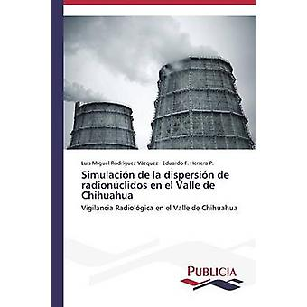 Simulacin de la dispersin de radionclidos en El Valle de Chihuahua door Rodrguez Vzquez Luis Miguel