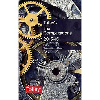 Tolleys Tax Computations 201516 by Tolley Editorial Team