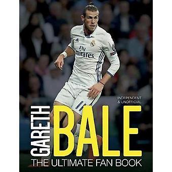 Gareth BaleThe Ultimate Fan Book by Iain Spragg