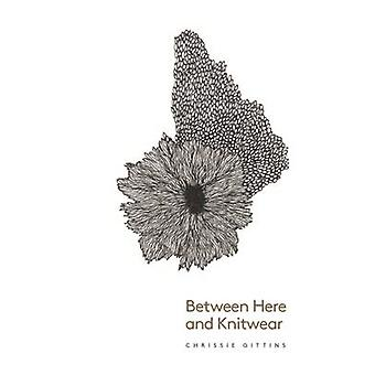 Between Here and Knitwear by Chrissie & Gittins