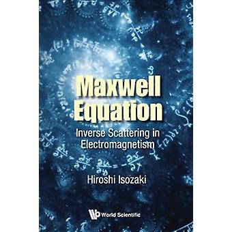 Maxwell Equation Inverse Scattering In Electromagnetism by Hiroshi Isozaki