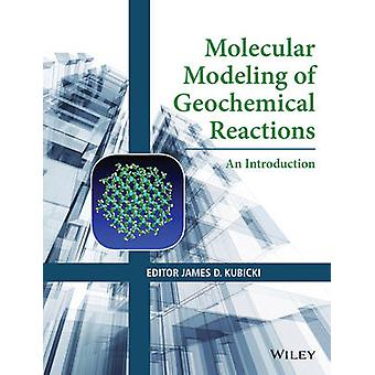 Molecular Modeling of Geochemical Reactions by James D. Kubicki