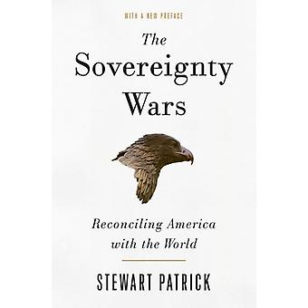 The Sovereignty Wars  Reconciling America with the World by Stewart Patrick