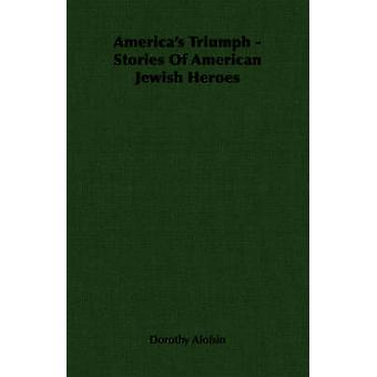 Americas Triumph  Stories Of American Jewish Heroes by Alofsin & Dorothy